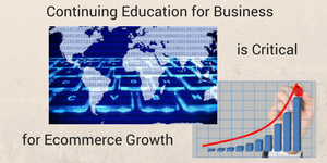 Continuing Education for Business is Critical For Ecommerce Growth