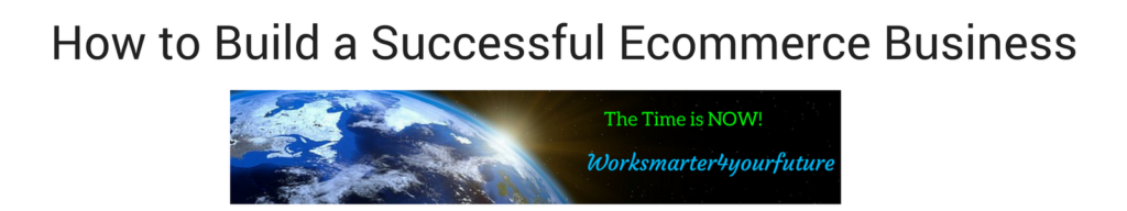 How to Build a Successful Ecommerce Business Worksmarter4yourfuture Continuing Education