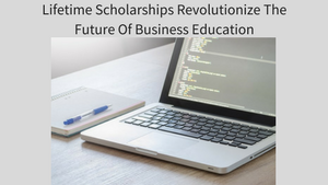 Worksmarter4yourfuture.com Lifetime Scholarships Revolutionize The Future of Business Education