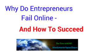 Worksmarter4yourfuture.com Why Do Entrepreneurs Fail Online - And How To Succeed