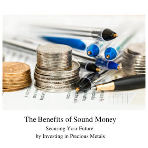 Sound money investing-precious metals-silver-gold-worksmarter4yourfuture