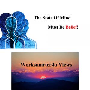 Worksmarter4u-Well-Being-Worksmarter4u-Views-The-State-Of-Mind-Must-Be-Belief